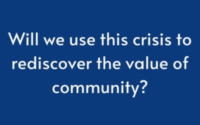 Will we use this crisis to rediscover the value of community – or for more suspicion and othering?