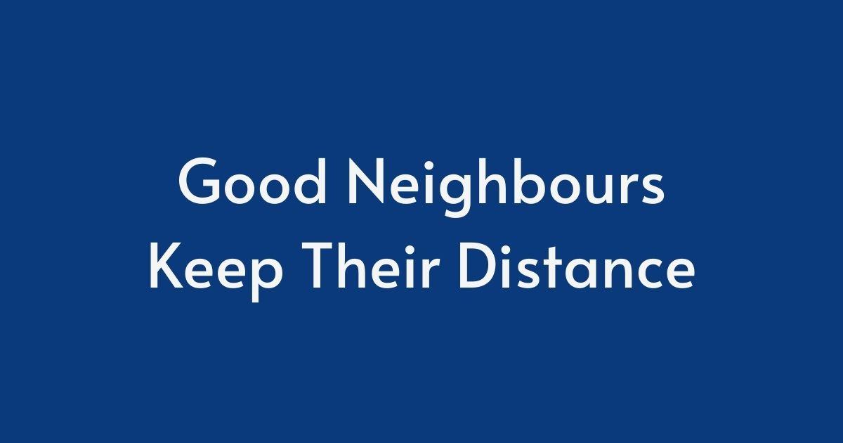 Good neighbours keep their distance
